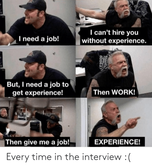 interview: Every time in the interview :(