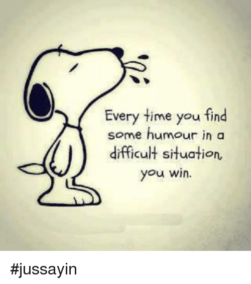 Dank, 🤖, and Humour: Every time you find  some humour in a  difficult situation,  you win. #jussayin