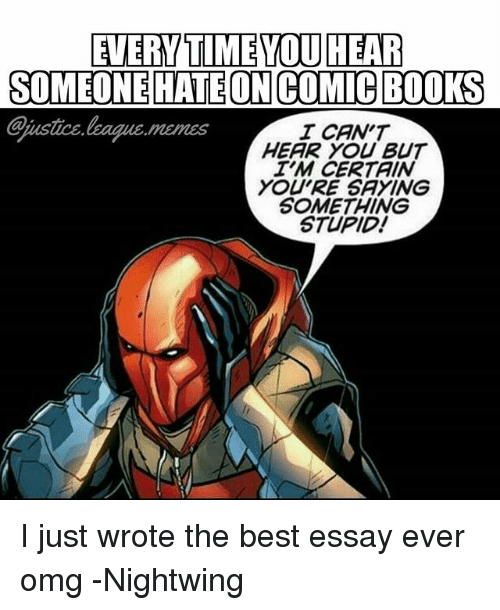 Saying Something Stupid: EVERY TIME YOU HEAR  Qjustice  ustice.leagus.memss  I CAN'T  HEAR YOU BUT  T'M CERTAIN  YOURE SAYING  SOMETHING  STUPID! I just wrote the best essay ever omg -Nightwing