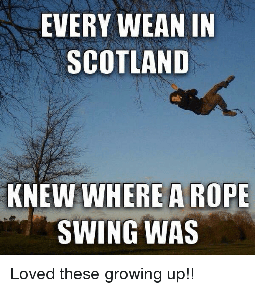wean: EVERY WEAN IN  SCOTLAND  KNEW WHERE A ROPE  SWING WAS Loved these growing up!!