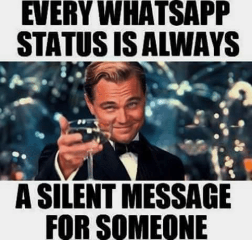 whatsapp status: EVERY WHATSAPP  STATUS IS ALWAYS  A SILENT MESSAGE  FOR SOMEONE