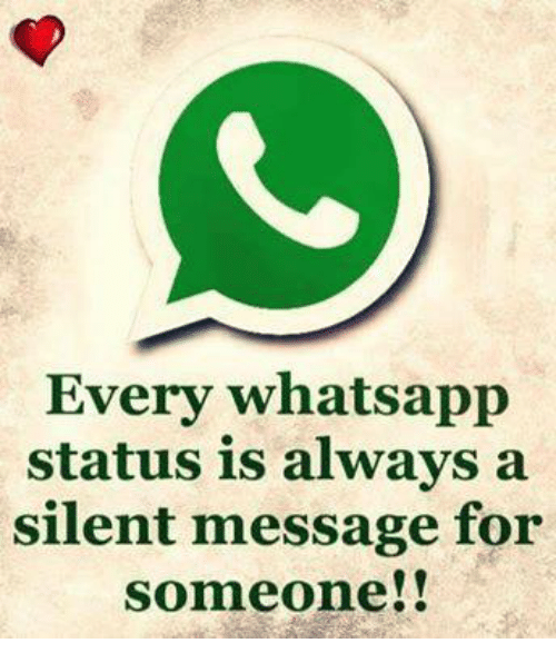 whatsapp status: Every whatsapp  status is always a  silent message for  someone!!