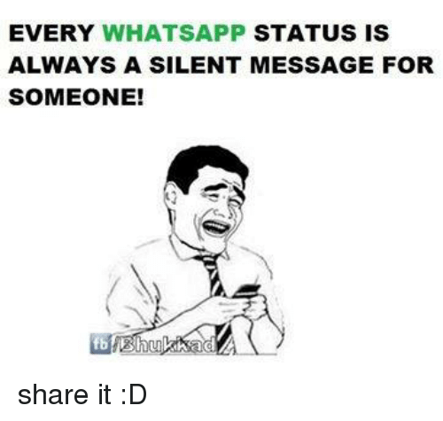 whatsapp status: EVERY WHATSAPP STATUS IS  ALWAYS A SILENT MESSAGE FORR  SOMEONE!  fb share it :D