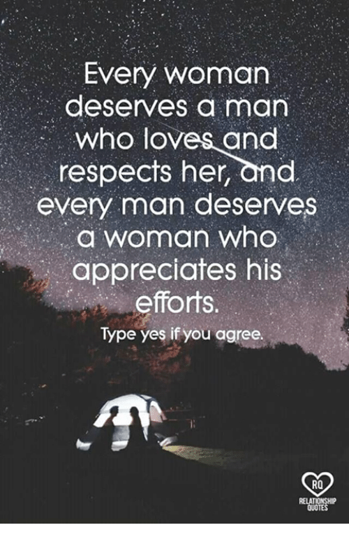 Memes, 🤖, and Her: Every woman  deserves a man  who loves and  respects her, and  every man deserves  a woman who  appreciates his  S.  Type yes if you agree.  RO
