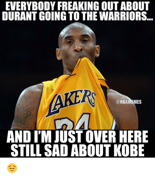 Nba, Kobe, and Warriors: EVERYBODY FREAKING OUT ABOUT  DURANT GOING TO THE WARRIORS  NBAMEMES  AND IM JUST OVER HERE  STILL SAD ABOUT KOBE 😔