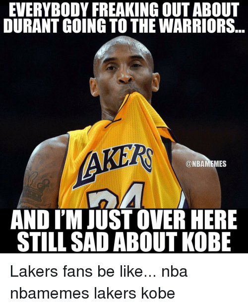 Basketball, Be Like, and Nba: EVERYBODY FREAKING OUTABOUT  DURANT GOING TO THE WARRIORS  NBAMEMES  AND IM JUST OVER HERE  STILL SAD ABOUT KOBE Lakers fans be like... nba nbamemes lakers kobe
