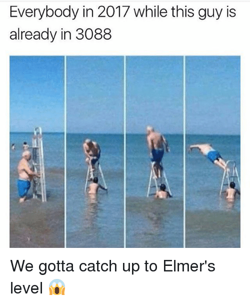 Funny, Level, and This: Everybody in 2017 while this guy is  already in 3088 We gotta catch up to Elmer's level 😱