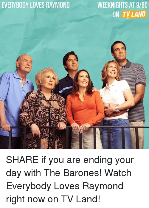 Memes, Everybody Loves Raymond, and 🤖: EVERYBODY LOVES RAYMOND  WEEKNIGHTS AT 9/8C  ON TV LAND SHARE if you are ending your day with The Barones! Watch Everybody Loves Raymond right now on TV Land!