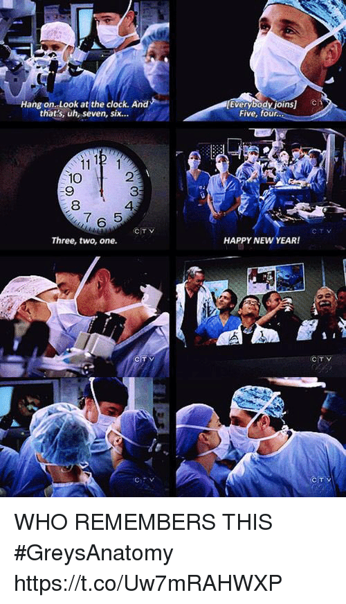 Clock, Memes, and New Year's: Everybody,oins]  en  Hang on..Look at the clock. And  that's, uh, seven, six...  Five, four  10  9  8  2  3  4  7 6 5  CTV  Three, two, one.  HAPPY NEW YEAR! WHO REMEMBERS THIS #GreysAnatomy https://t.co/Uw7mRAHWXP