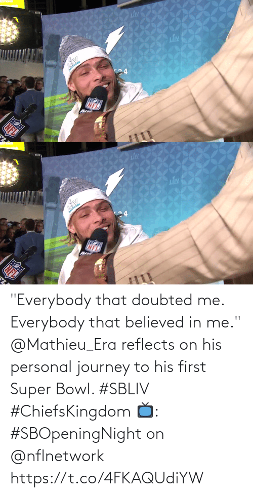 "era: ""Everybody that doubted me. Everybody that believed in me.""  @Mathieu_Era reflects on his personal journey to his first Super Bowl. #SBLIV #ChiefsKingdom  📺: #SBOpeningNight on @nflnetwork https://t.co/4FKAQUdiYW"