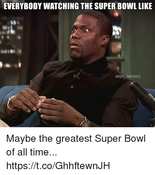 nfl memes: EVERYBODY WATCHING THE SUPER BOWL LIKE  NFL MEMES Maybe the greatest Super Bowl of all time... https://t.co/GhhftewnJH