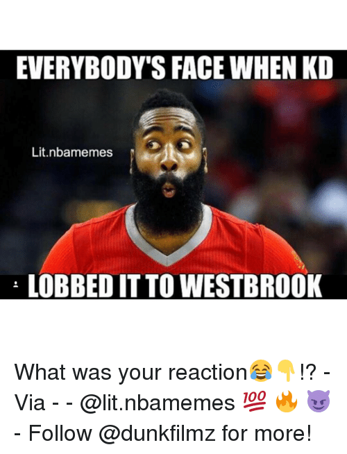 Lit, Memes, and 🤖: EVERYBODY'S FACE WHEN KD  Lit.nbarmemes  LOBBEDIT TO WESTBROOK What was your reaction😂👇!? - Via - - @lit.nbamemes 💯 🔥 😈 - Follow @dunkfilmz for more!