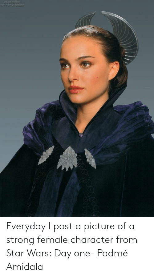 Padme Amidala: Everyday I post a picture of a strong female character from Star Wars: Day one- Padmé Amidala