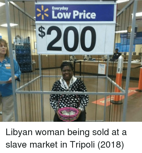 tripoli: Everyday  Low Price  200 Libyan woman being sold at a slave market in Tripoli (2018)