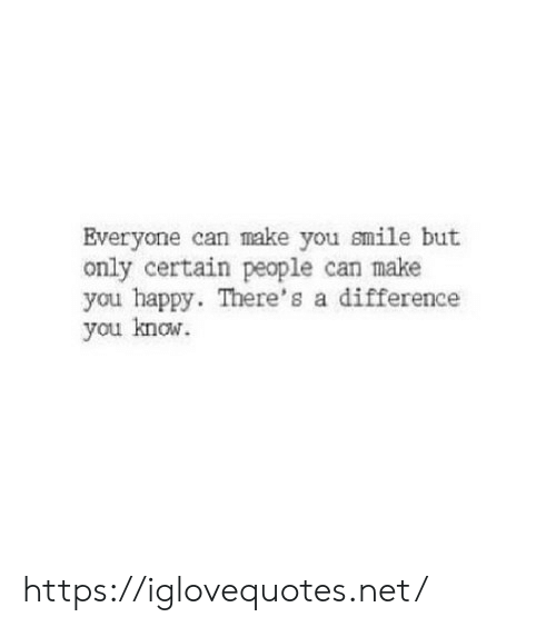 Make You Smile: Everyone can make you smile but  only certain people can make  you happy. There's a difference  you know. https://iglovequotes.net/