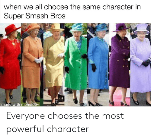 Powerful: Everyone chooses the most powerful character