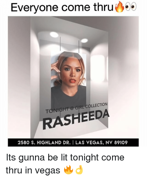 las vegas nv: Everyone come thru00  TONIGHT GIRL- COLLECTION  RASHEEDA  2580 S. HIGHLAND DR. I LAS VEGAS, NV 89109 Its gunna be lit tonight come thru in vegas 🔥👌