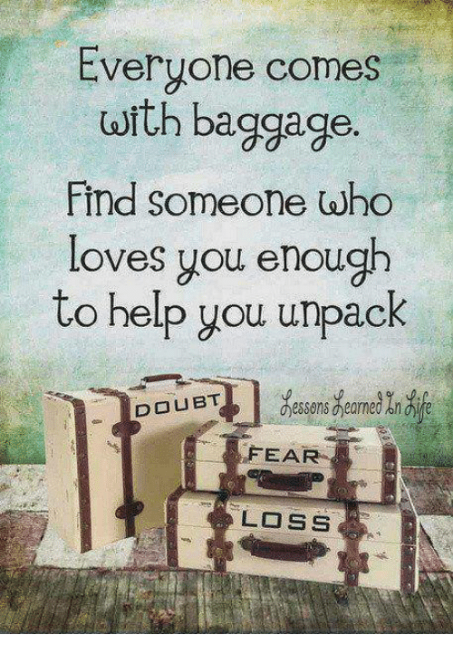 Doubt: Everyone comes  with baggage  Find someone who  loves you enough  to help you unpack  DOUBT  FEAR  LOSS