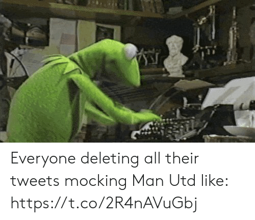 man utd: Everyone deleting all their tweets mocking Man Utd like: https://t.co/2R4nAVuGbj