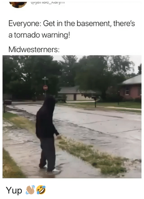 Tornado Warning: Everyone: Get in the basement, there's  a tornado warning!  Midwesterners:  а» Yup 👋🏽🤣