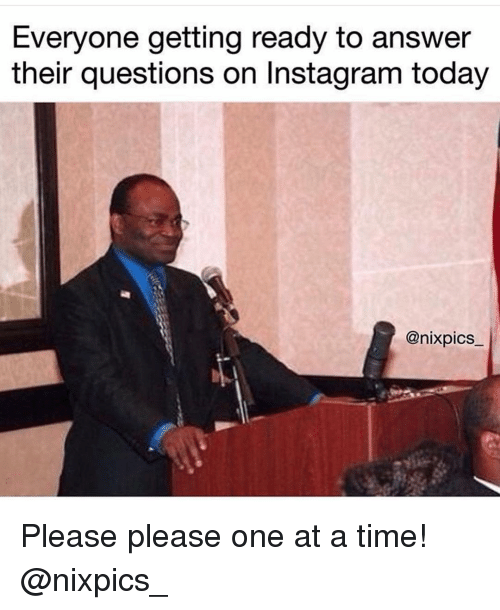 Instagram, Time, and Today: Everyone getting ready to answer  their questions on Instagram today  @nixpics Please please one at a time! @nixpics_