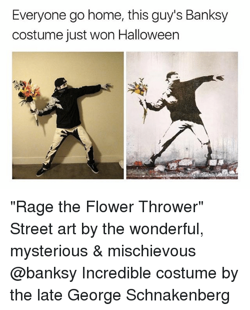 "Halloween, Flower, and Home: Everyone go home, this guy's Banksy  costume just won Halloween ""Rage the Flower Thrower"" Street art by the wonderful, mysterious & mischievous @banksy Incredible costume by the late George Schnakenberg"
