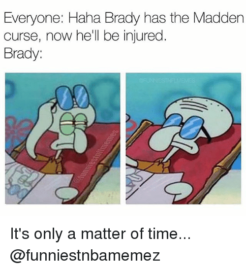 maddening: Everyone: Haha Brady has the Madden  curse, now he'll be injured  Brady: It's only a matter of time... @funniestnbamemez