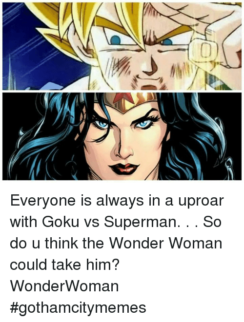 everyone is always in a uproar with goku vs superman so do u think