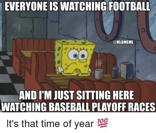 Baseball, Football, and Mlb: EVERYONE IS WATCHING FOOTBALL  @MLBMEME  AND I'M JUST SITTING HERE  WATCHING BASEBALL PLAYOFF RACES It's that time of year 💯