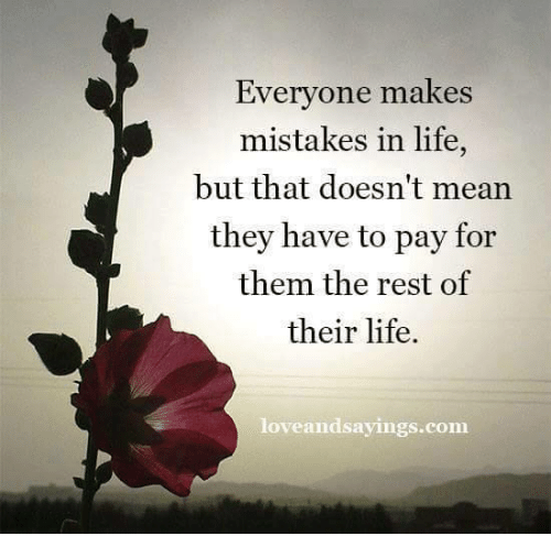 Life, Love, and Memes: Everyone makes  mistakes in life,  but that doesn't mean  they have to pay for  them the rest of  their life.  love and sayings com