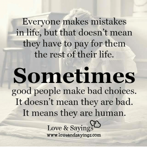 Everyone Makes Mistakes In Life But That Doesn't Mean They