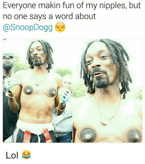 Memes, Snoop, and Snoop Dogg: Everyone makin fun of my nipples, but  no one says a word about  @Snoop Dogg Lol 😂