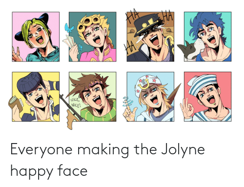 happy face: Everyone making the Jolyne happy face