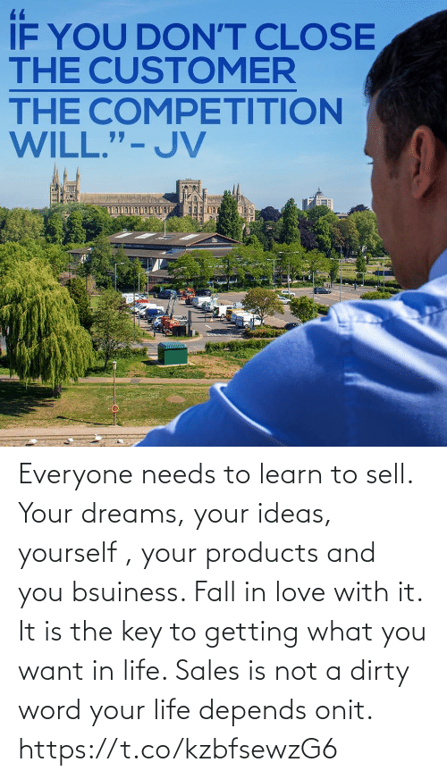 the key: Everyone needs to learn to sell. Your dreams, your ideas, yourself , your products and you bsuiness. Fall in love with it. It is the key to getting what you want in life. Sales is not a dirty word your life depends onit. https://t.co/kzbfsewzG6