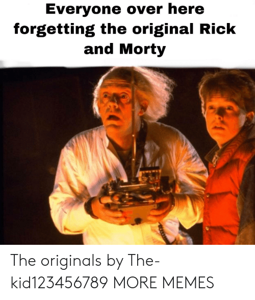 originals: Everyone over here  forgetting the original Rick  and Morty The originals by The-kid123456789 MORE MEMES