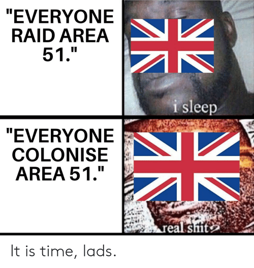"""lads: """"EVERYONE  RAID AREA  51.""""  i sleep  """"EVERYONE  COLONISE  AREA 51.""""  real sit  N2 It is time, lads."""
