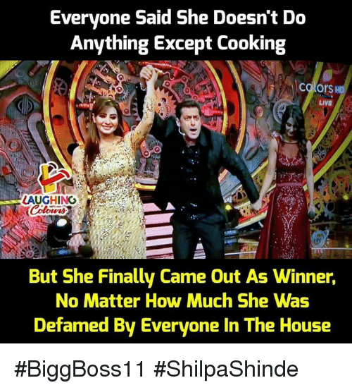 House, Live, and Indianpeoplefacebook: Everyone Said She Doesn't Do  Anything Except Cooking  colors  LIVE  LAUGHING  Colon  But She Finally Came Out As Winner,  No Matter How Much She Was  Defamed By Everyone In The House #BiggBoss11 #ShilpaShinde