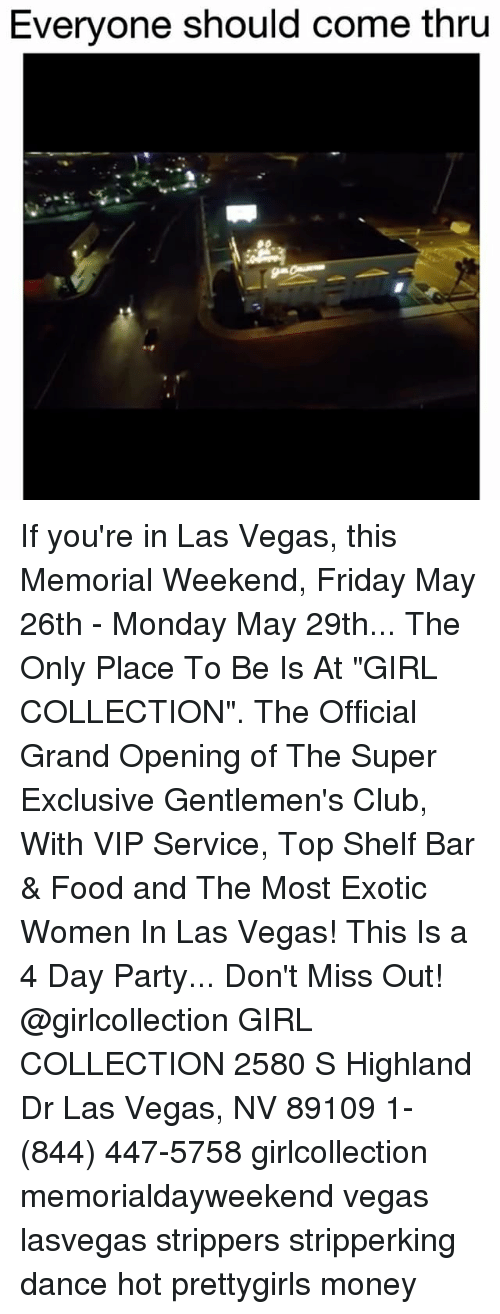 "las vegas nv: Everyone should come thru If you're in Las Vegas, this Memorial Weekend, Friday May 26th - Monday May 29th... The Only Place To Be Is At ""GIRL COLLECTION"". The Official Grand Opening of The Super Exclusive Gentlemen's Club, With VIP Service, Top Shelf Bar & Food and The Most Exotic Women In Las Vegas! This Is a 4 Day Party... Don't Miss Out! @girlcollection GIRL COLLECTION 2580 S Highland Dr Las Vegas, NV 89109 1- (844) 447-5758 girlcollection memorialdayweekend vegas lasvegas strippers stripperking dance hot prettygirls money"