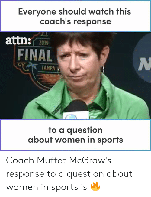 tampa: Everyone should watch this  coach's response  attn:  2019  FINAL  TAMPA  fo a auesfion  about women in sports Coach Muffet McGraw's response to a question about women in sports is 🔥