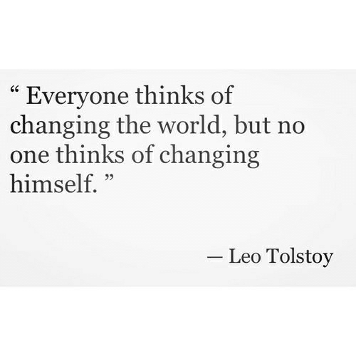 "leo: ""Everyone thinks of  changing the world, but no  one thinks of changing  himself. ""  CC  Leo Tolstoy"