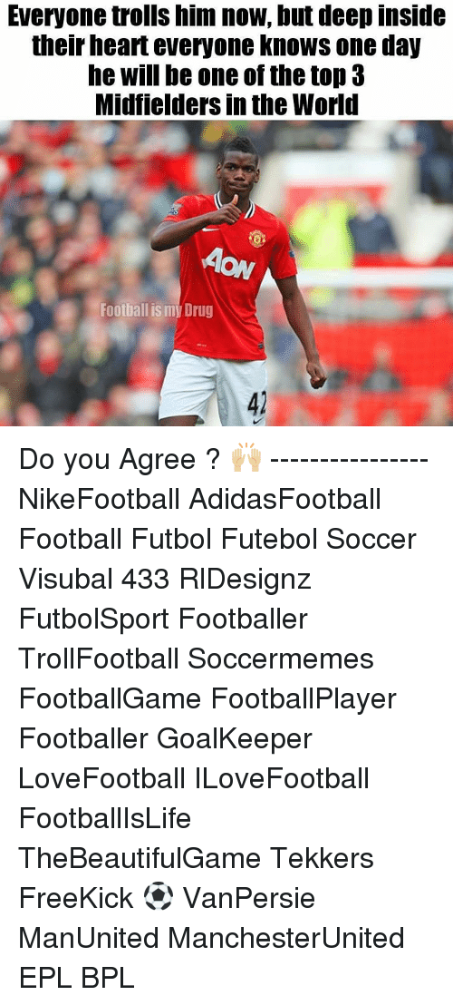 Soccermemes: Everyone trolls him now, but deep inside  their heart everyone knows one day  he Will be one of thetop 3  Midfielders in the World  Football is my Drug Do you Agree ? 🙌🏼 ---------------- NikeFootball AdidasFootball Football Futbol Futebol Soccer Visubal 433 RlDesignz FutbolSport Footballer TrollFootball Soccermemes FootballGame FootballPlayer Footballer GoalKeeper LoveFootball ILoveFootball FootballIsLife TheBeautifulGame Tekkers FreeKick ⚽️ VanPersie ManUnited ManchesterUnited EPL BPL
