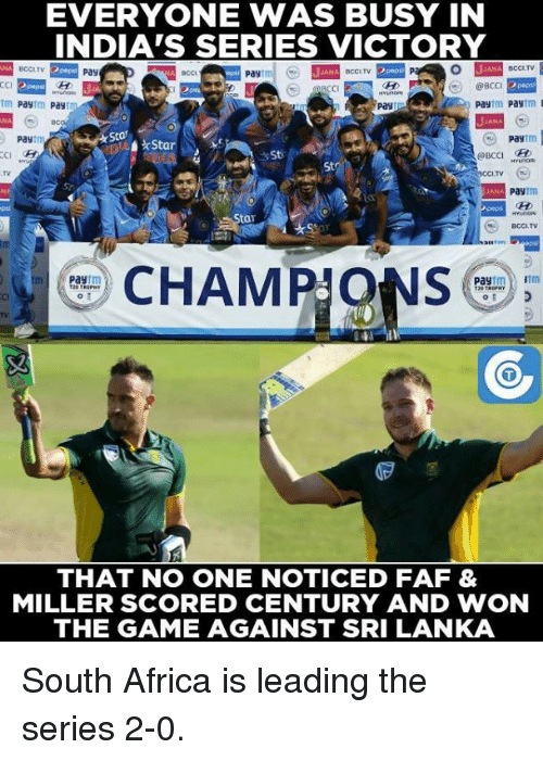 Memes, South Africa, and 🤖: EVERYONE WAS BUSY IN  INDIA'S SERIES VICTORY  ANA BCCI TV  Pay  BCCI TV  BCCI,  Pay  Pay  Pay  I  1m  Pay  Pay  Pay  BC  Pay  Pay  Star  St  OBCCI  St  Pag  BCCI TV  e CHAM  Pay  o E  THAT NO ONE NOTICED FAF &  MILLER SCORED CENTURY AND WON  THE GAME AGAINST SRI LANKA South Africa is leading the series 2-0.