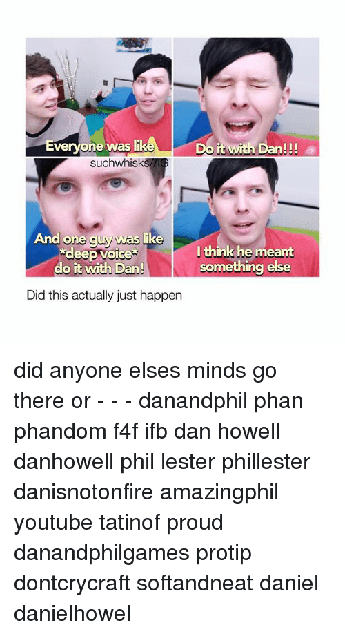 protip: Everyone was li  it with Dan!!!  such whisk  And one guy was like  deep voice  l think he meant  something else  do it with Dan!  Did this actually just happen did anyone elses minds go there or - - - danandphil phan phandom f4f ifb dan howell danhowell phil lester phillester danisnotonfire amazingphil youtube tatinof proud danandphilgames protip dontcrycraft softandneat daniel danielhowel