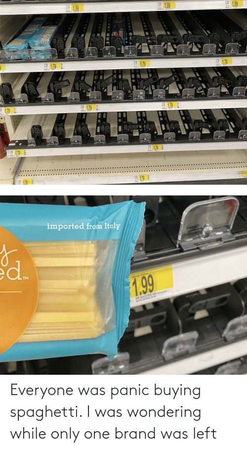 wondering: Everyone was panic buying spaghetti. I was wondering while only one brand was left