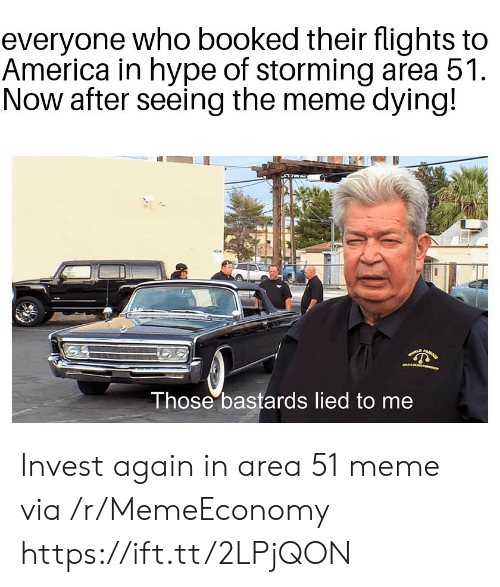 Flights: everyone who booked their flights to  America in hype of storming area 51  Now after seeing the meme dying!  Those bastards lied to me Invest again in area 51 meme via /r/MemeEconomy https://ift.tt/2LPjQON
