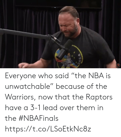 """3 1 Lead: Everyone who said """"the NBA is unwatchable"""" because of the Warriors, now that the Raptors have a 3-1 lead over them in the #NBAFinals https://t.co/LSoEtkNc8z"""