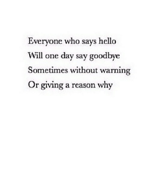 warning: Everyone who says hello  Will one day say goodbye  Sometimes without warning  Or giving a reason why https://iglovequotes.net/