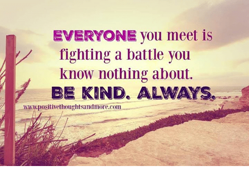 everyone you meet is fighting a battle pics