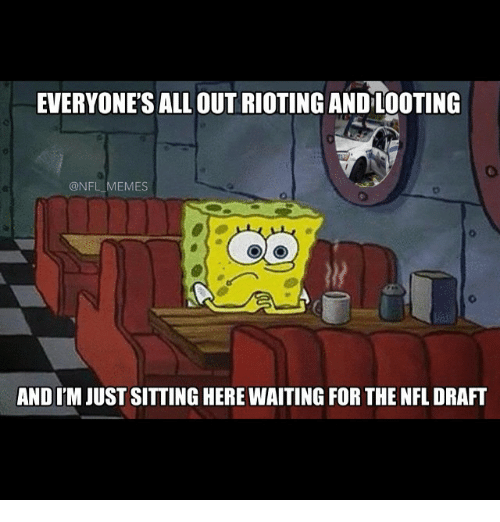 Meme, Memes, and Nfl: EVERYONE'S ALL OUT RIOTING ANDLOOTING  @NFL MEMES  ANDIM JUST SITTING HERE WAITING FOR THE NFL DRAFT