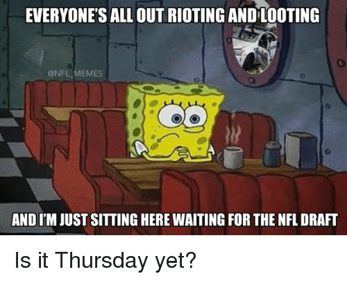 Football, Meme, and Memes: EVERYONE'S ALL OUT RIOTING ANDLOOTING  @NFL MEMES  ANDI'MJUST SITTING HERE WAITING FOR THE NFL DRAFT Is it Thursday yet?